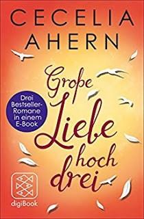 Cecilia Ahern Große Liebe hoch drei