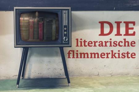 Die literarische Flimmerkiste – Literatur im Fernsehen