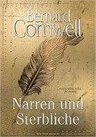 Bernard Cornwell: Narren und Sterbliche