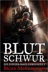 Brian McClellan: Die Powder-Mage-Chroniken – Blutschwur