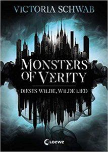 Victoria Schwab: Monsters of Verity - Dieses wilde, wilde Lied