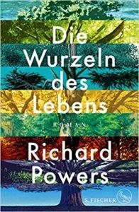 Richard Powers Die Wurzeln des Lebens