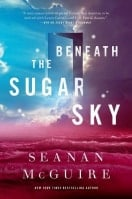 Seanan McGuire Beneath the Sugar Sky