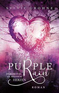 Sylvie Grohne: Purple Rain: Der Feind in meinem Herzen