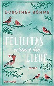 Dorothea Böhme Felicitas erklärt die Liebe