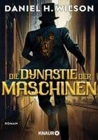 Daniel H. Wilson Die Dynastie der Maschinen