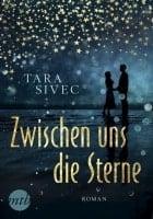 Tara Sivec Zwischen uns die Sterne
