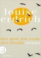 Louise Erdrich Der Gott am Ende der Straße