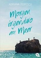 Adriana Popescu: Morgen irgendwo am Meer