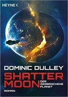 Dominic Dulley: Shattermoon – Der zerbrochene Planet
