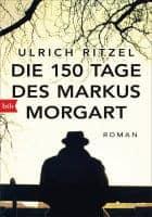 Ulrich Ritzel: Die 150 Tage des Markus Morgart
