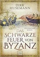 Dirk Husemann Das schwarze Feuer von Byzanz