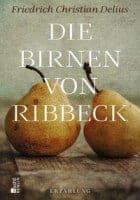 Friedrich Christian Delius Die Birnen von Ribbeck