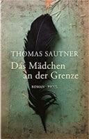 Thomas Sautner Das Mädchen an der Grenze