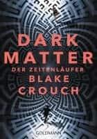 Blake Crouch Dark Matter. Der Zeitenläufer