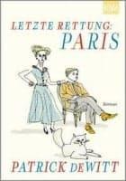 Patrick Dewitt Letzte Rettung: Paris