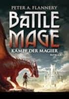 Peter A. Flannery Battle Mage - Kampf der Magier