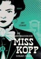Amy Stewart Die unvergleichliche Miss Kopp schlägt zurück