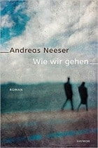 Andreas Neeser Wie wir gehen