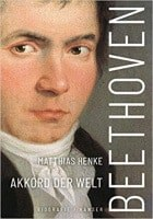 Matthias Henke: Beethoven: Akkord der Welt