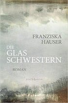 Franziska Hauser: Die Glasschwestern