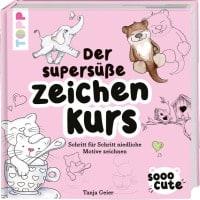 Tanja Geier: Der supersüße Zeichenkurs