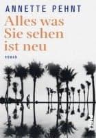 Annette Pehnt: Alles was Sie sehen ist neu