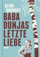 Alina Bronsky: Baba Dunjas letzte Liebe