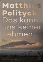 Matthias Politycki: Das kann uns keiner nehmen