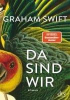 Graham Swift: Da sind wir