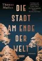 Thomas Mullen: Die Stadt am Ende der Welt