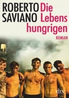 Roberto Saviano: Die Lebenshungrigen