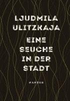 Ljudmila Ulitzkaja: Eine Seuche in der Stadt