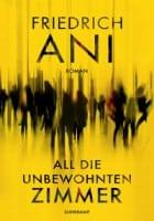 Friedrich Ani: All die unbewohnten Zimmer