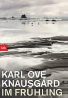 Karl Ove Knausgård: Im Frühling