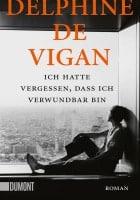 Delphine de Vigan: Ich hatte vergessen, dass ich verwundbar bin