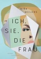 Niña Weijers: Ich. Sie. Die Frau