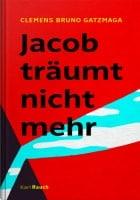 Clemens Bruno Gatzmaga: Jacob träumt nicht mehr