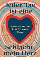 Andrew David MacDonald: Jeder Tag ist eine Schlacht, mein Herz