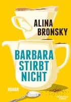 Alina Bronsky: Barbara stirbt nicht