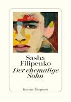 Sasha Filipenko: Der ehemalige Sohn