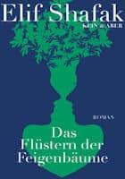 Elif Shafak Das Flüstern der Feigenbäume