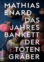 Mathias Enard: Das Jahresbankett der Totengräber