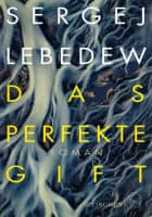 Sergej Lebedew: Das perfekte Gift