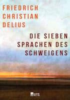 Friedrich Christian Delius: Die sieben Sprachen des Schweigens