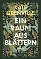 Kate Grenville: Ein Raum aus Blättern