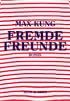 Max Küng: Fremde Freunde