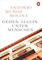 Antonio Muñoz Molina Gehen allein unter Menschen