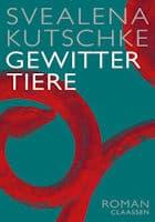 Svealena Kutschke: Gewittertiere