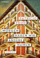 Patricio Pron: Morgen haben wir andere Namen